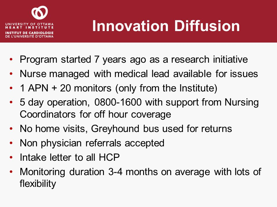 Innovation Diffusion Program started 7 years ago as a research initiative Nurse managed with medical lead available for issues 1 APN + 20 monitors (on