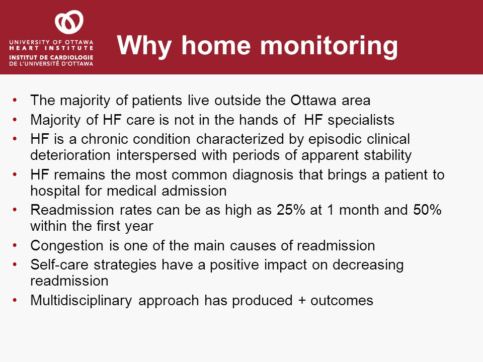 Why home monitoring The majority of patients live outside the Ottawa area Majority of HF care is not in the hands of HF specialists HF is a chronic co