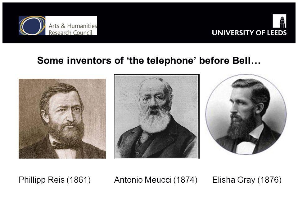 Some inventors of the telephone before Bell… Antonio Meucci (1874)Phillipp Reis (1861)Elisha Gray (1876)