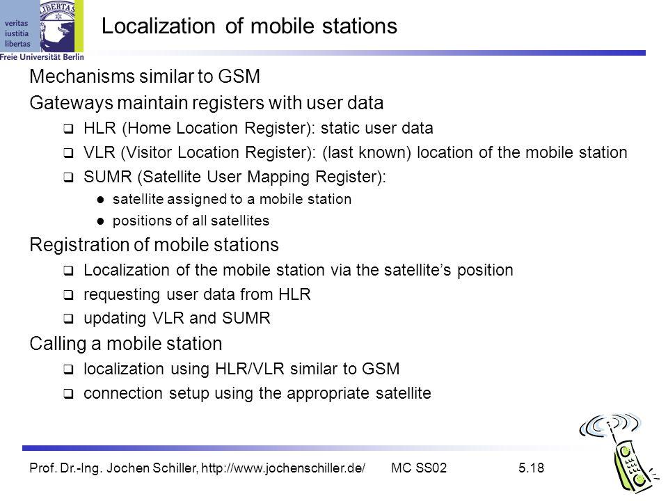 Prof. Dr.-Ing. Jochen Schiller, http://www.jochenschiller.de/MC SS025.18 Localization of mobile stations Mechanisms similar to GSM Gateways maintain r
