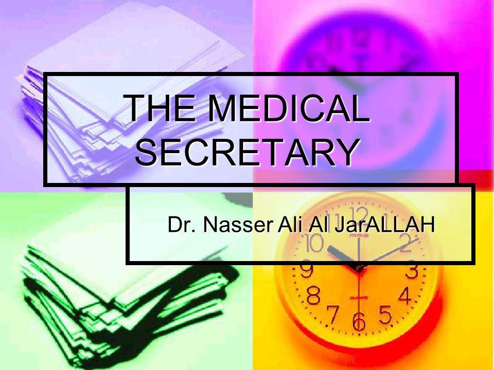 THE MEDICAL SECRETARY Dr. Nasser Ali Al JarALLAH