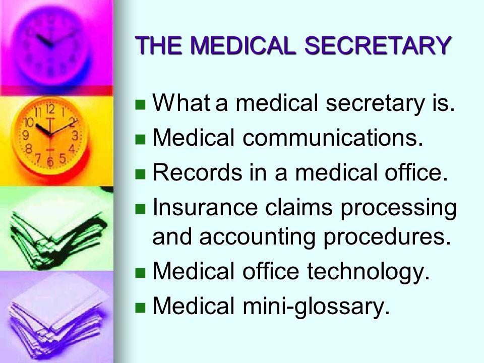 THE MEDICAL SECRETARY What a medical secretary is. What a medical secretary is. Medical communications. Medical communications. Records in a medical o