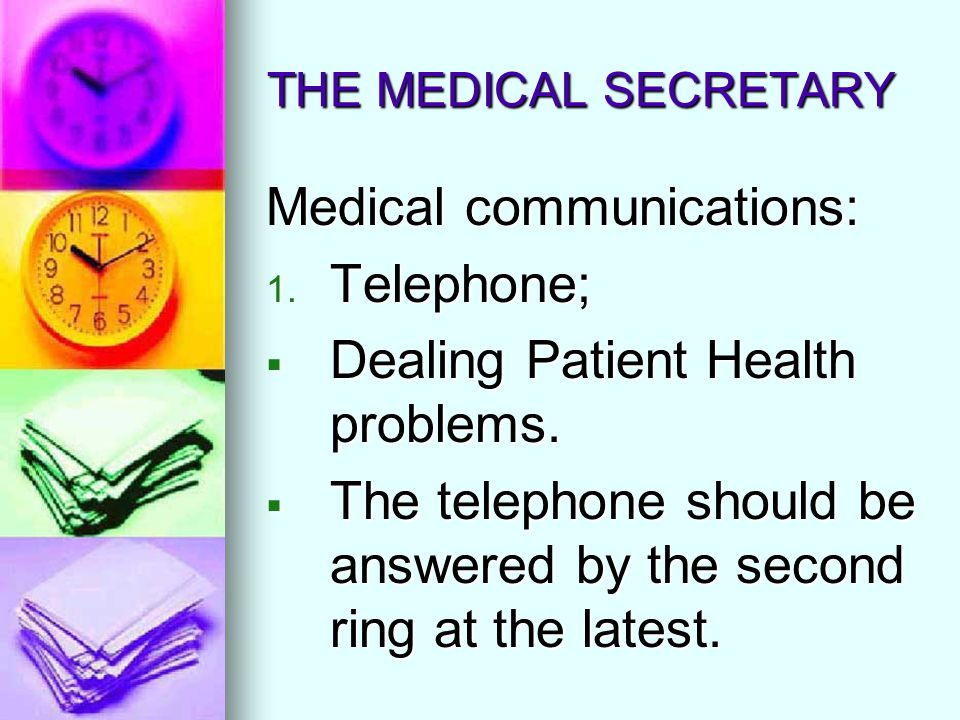 THE MEDICAL SECRETARY Medical communications: 1. Telephone; Dealing Patient Health problems. Dealing Patient Health problems. The telephone should be
