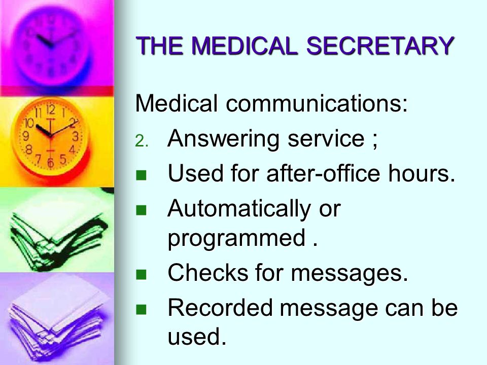 THE MEDICAL SECRETARY Medical communications: 2. Answering service ; Used for after-office hours. Used for after-office hours. Automatically or progra
