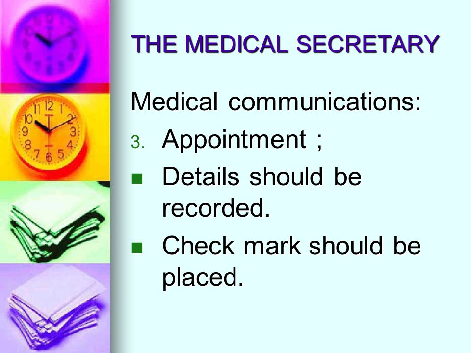 THE MEDICAL SECRETARY Medical communications: 3. Appointment ; Details should be recorded. Details should be recorded. Check mark should be placed. Ch