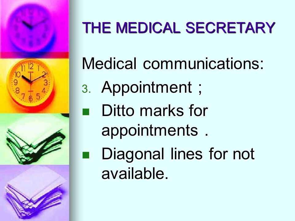 THE MEDICAL SECRETARY Medical communications: 3. Appointment ; Ditto marks for appointments. Ditto marks for appointments. Diagonal lines for not avai