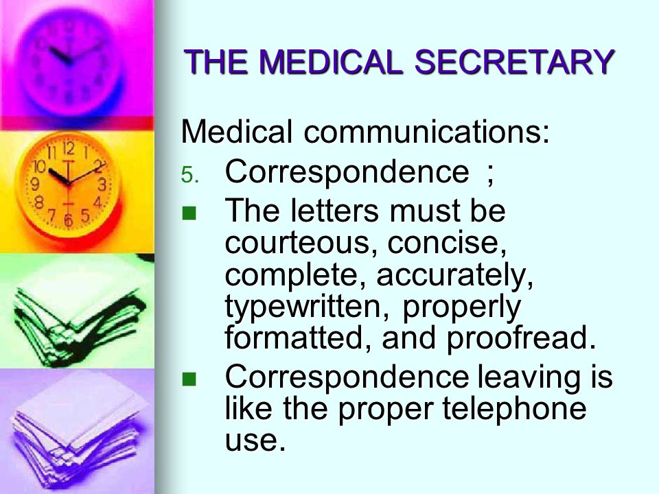 THE MEDICAL SECRETARY Medical communications: 5. Correspondence ; The letters must be courteous, concise, complete, accurately, typewritten, properly