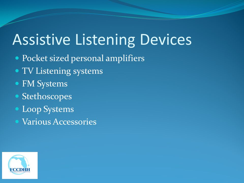 Assistive Listening Devices Pocket sized personal amplifiers TV Listening systems FM Systems Stethoscopes Loop Systems Various Accessories