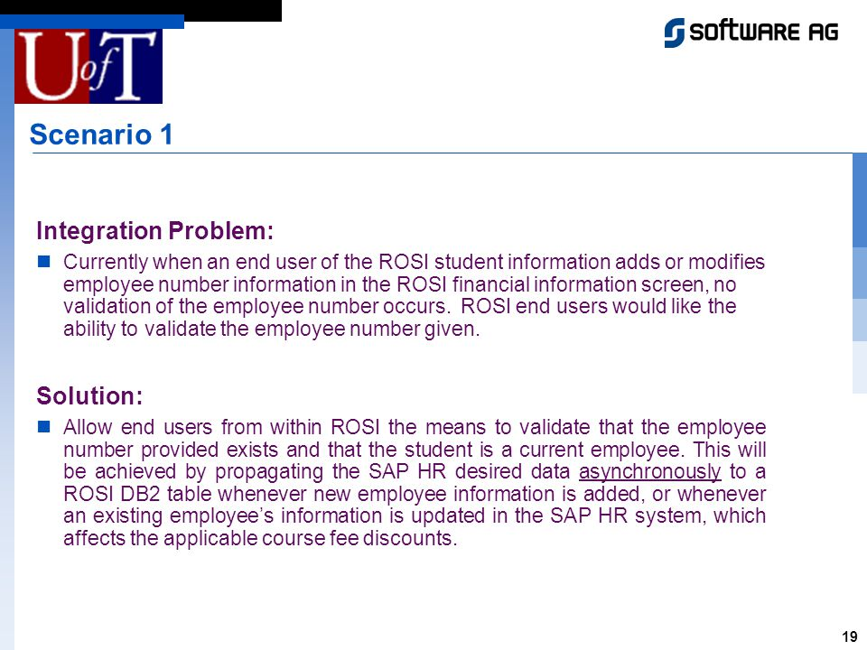 19 Scenario 1 Integration Problem: Currently when an end user of the ROSI student information adds or modifies employee number information in the ROSI financial information screen, no validation of the employee number occurs.