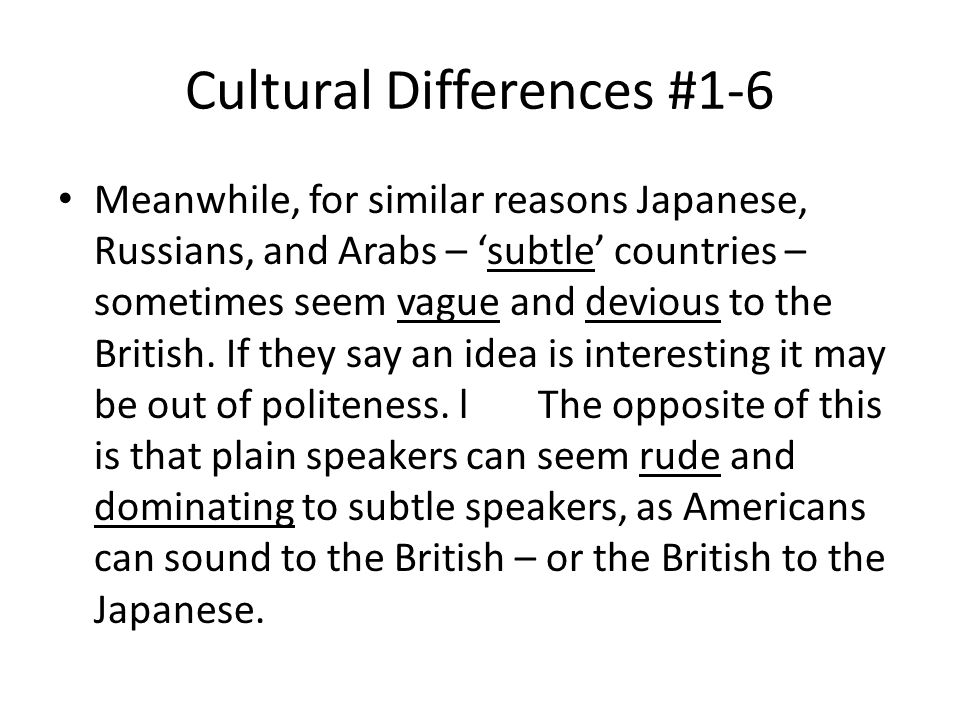 Cultural Differences #1-6 Meanwhile, for similar reasons Japanese, Russians, and Arabs – subtle countries – sometimes seem vague and devious to the British.
