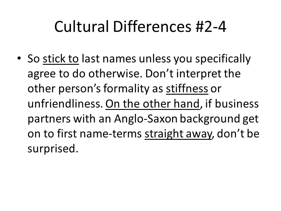 Cultural Differences #2-4 So stick to last names unless you specifically agree to do otherwise.