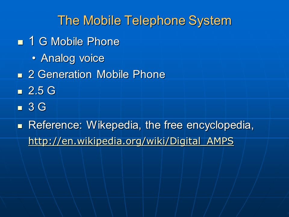 The Mobile Telephone System 1 G Mobile Phone 1 G Mobile Phone Analog voiceAnalog voice 2 Generation Mobile Phone 2 Generation Mobile Phone 2.5 G 2.5 G