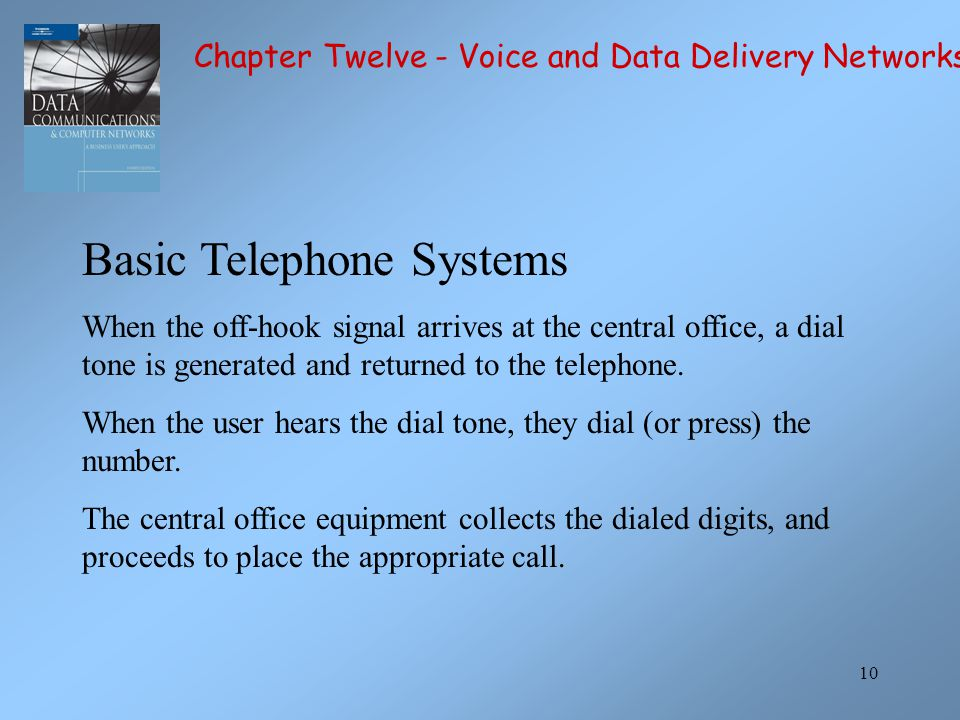 10 Basic Telephone Systems When the off-hook signal arrives at the central office, a dial tone is generated and returned to the telephone. When the us