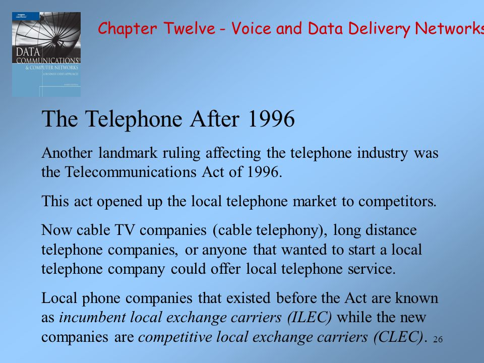 26 The Telephone After 1996 Another landmark ruling affecting the telephone industry was the Telecommunications Act of 1996. This act opened up the lo