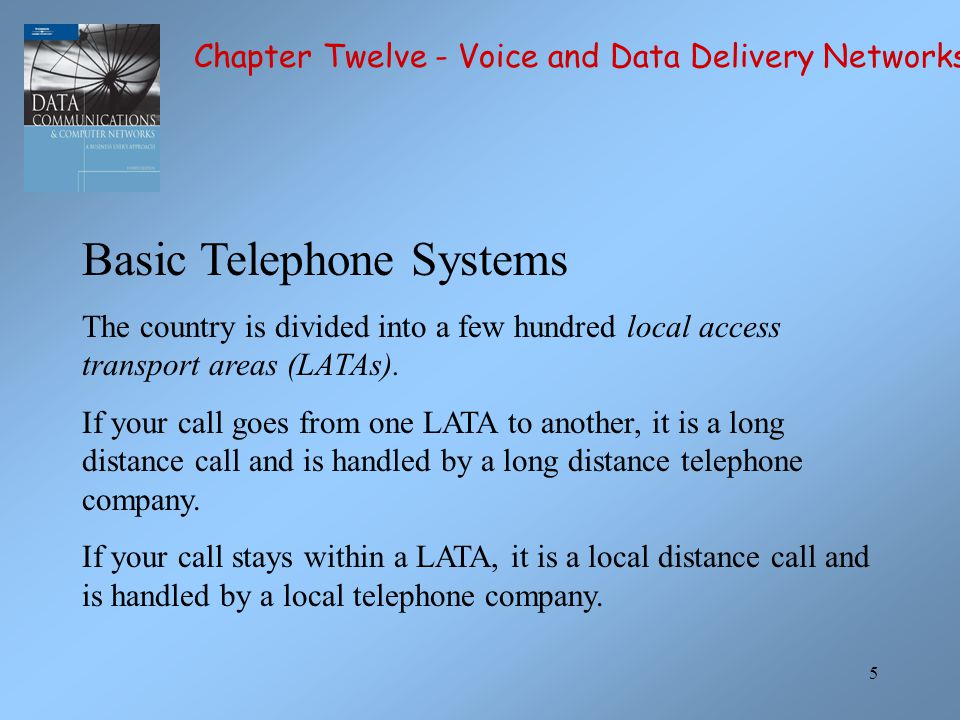 5 Basic Telephone Systems The country is divided into a few hundred local access transport areas (LATAs). If your call goes from one LATA to another,