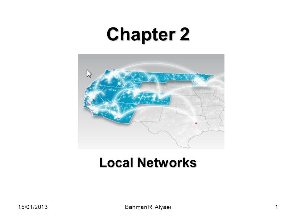 15/01/2013Bahman R. Alyaei1 Chapter 2 Local Networks