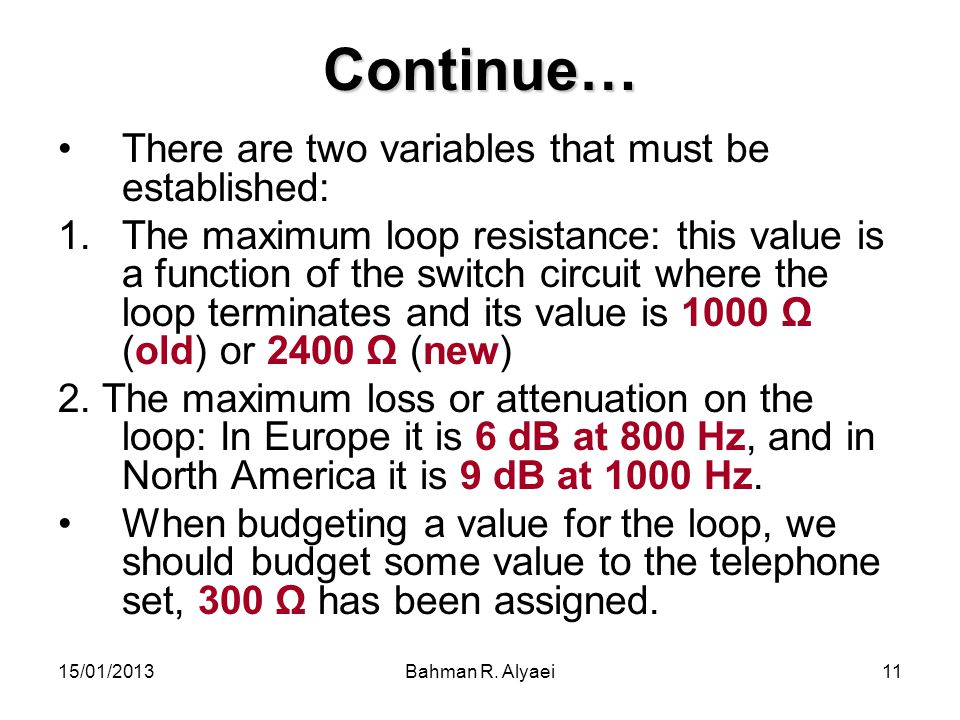 15/01/2013Bahman R. Alyaei11 Continue… There are two variables that must be established: 1.The maximum loop resistance: this value is a function of th