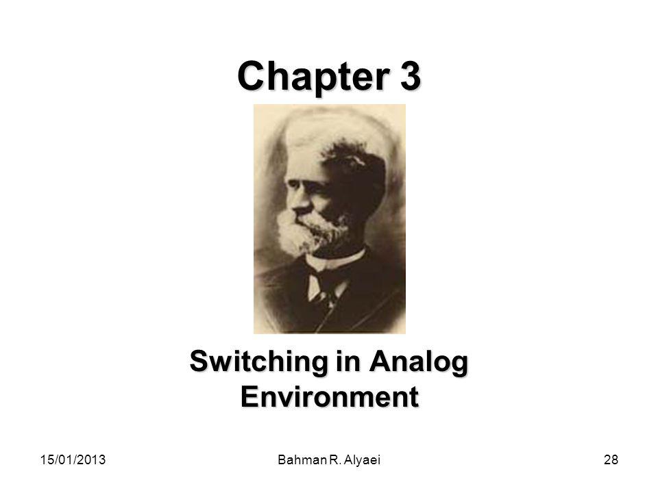 15/01/2013Bahman R. Alyaei28 Chapter 3 Switching in Analog Environment