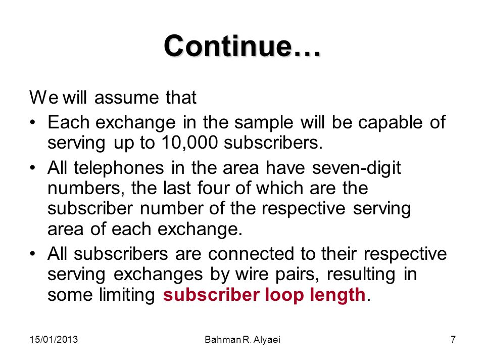 15/01/2013Bahman R. Alyaei7 Continue… We will assume that Each exchange in the sample will be capable of serving up to 10,000 subscribers. All telepho