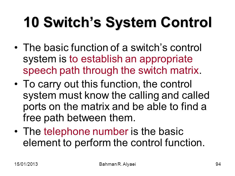15/01/2013Bahman R. Alyaei94 10 Switchs System Control The basic function of a switchs control system is to establish an appropriate speech path throu