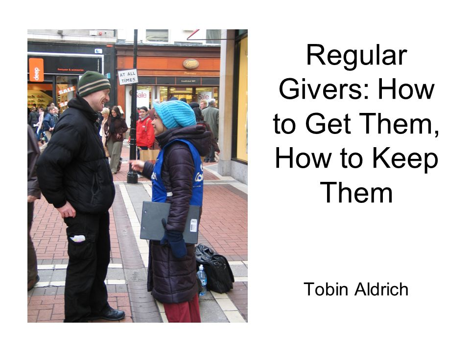 Regular Givers: How to Get Them, How to Keep Them Tobin Aldrich