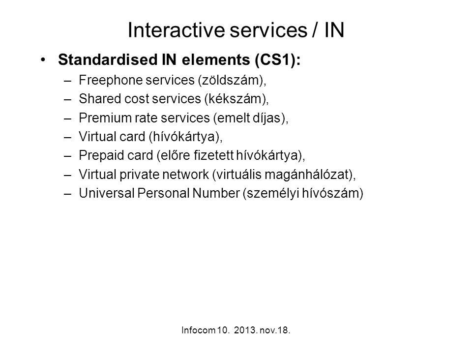 Infocom 10. 2013. nov.18. Interactive services / IN Standardised IN elements (CS1): –Freephone services (zöldszám), –Shared cost services (kékszám), –