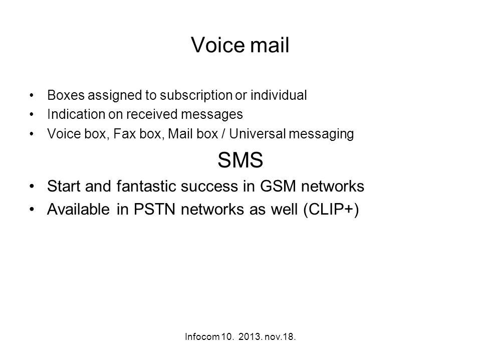 Infocom 10. 2013. nov.18. Voice mail Boxes assigned to subscription or individual Indication on received messages Voice box, Fax box, Mail box / Unive