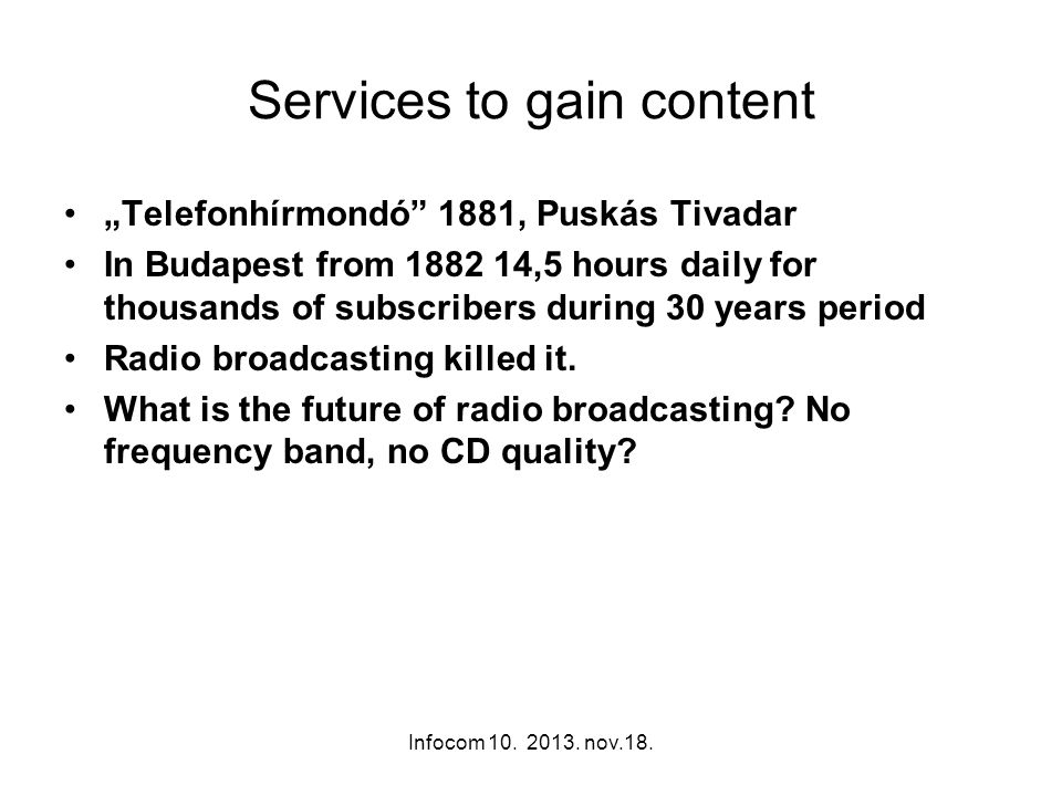 Infocom 10. 2013. nov.18. Services to gain content Telefonhírmondó 1881, Puskás Tivadar In Budapest from 1882 14,5 hours daily for thousands of subscr