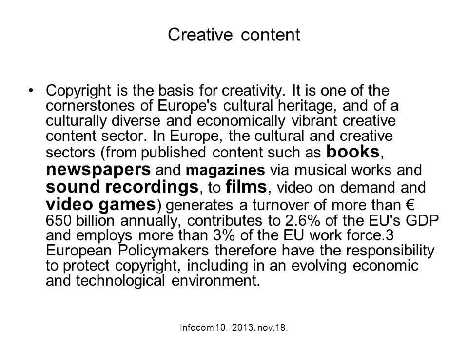 Infocom 10. 2013. nov.18. Creative content Copyright is the basis for creativity. It is one of the cornerstones of Europe's cultural heritage, and of
