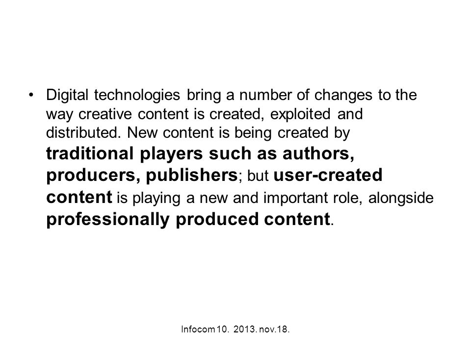 Infocom 10. 2013. nov.18. Digital technologies bring a number of changes to the way creative content is created, exploited and distributed. New conten