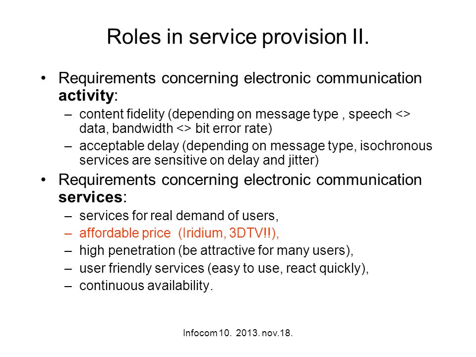 Infocom 10. 2013. nov.18. Roles in service provision II. Requirements concerning electronic communication activity: –content fidelity (depending on me