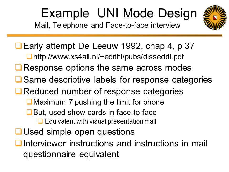 Uni-mode Design in Sum Designing for Mixed modes Unified (uni-) mode questions to reduce mode effects Question format Response format Instruction Uni-