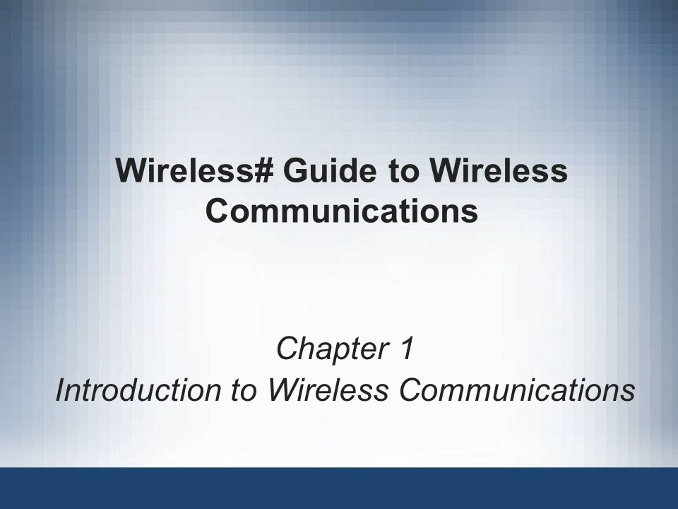 Wireless# Guide to Wireless Communications Chapter 1 Introduction to Wireless Communications
