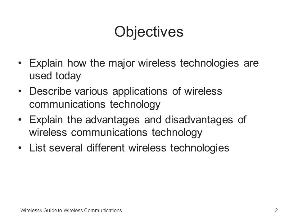 Wireless# Guide to Wireless Communications2 Objectives Explain how the major wireless technologies are used today Describe various applications of wir
