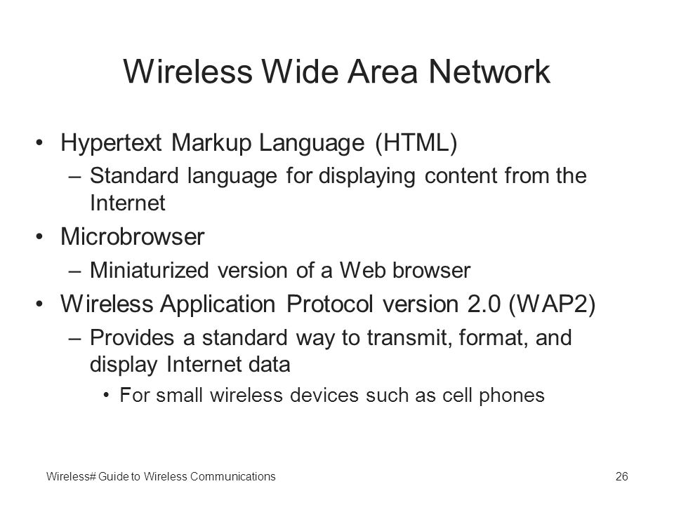 Wireless# Guide to Wireless Communications26 Wireless Wide Area Network Hypertext Markup Language (HTML) –Standard language for displaying content fro