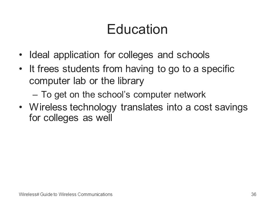Wireless# Guide to Wireless Communications36 Education Ideal application for colleges and schools It frees students from having to go to a specific co