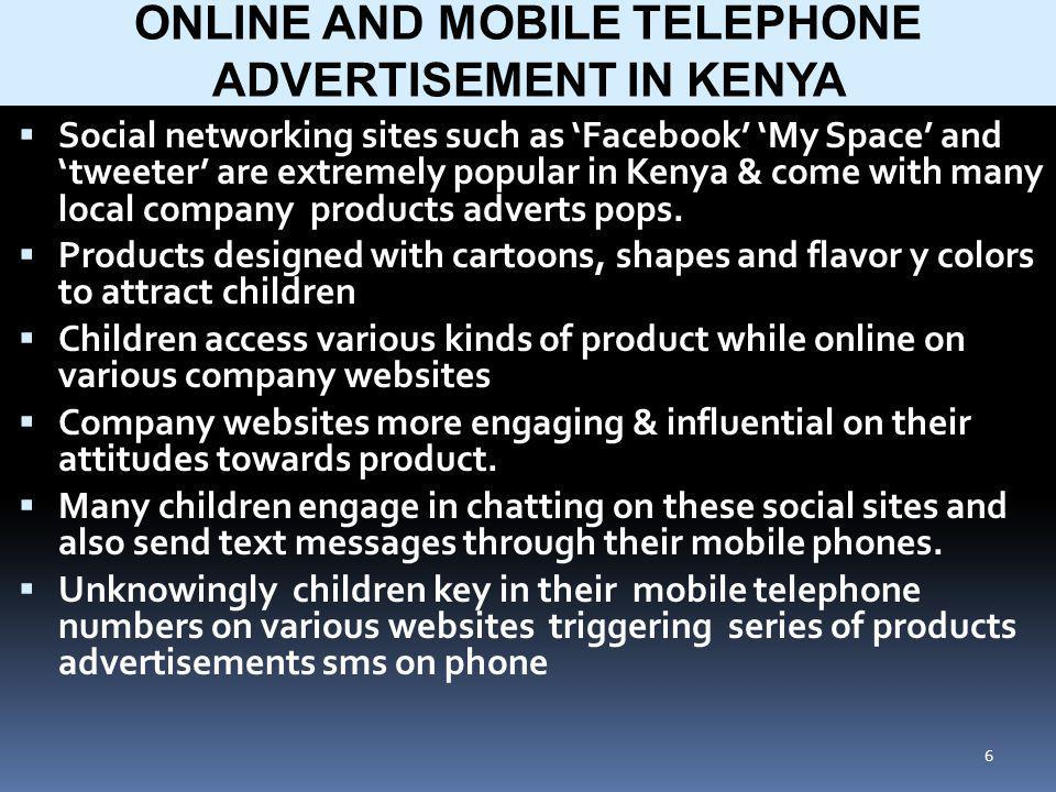 6 Social networking sites such as Facebook My Space and tweeter are extremely popular in Kenya & come with many local company products adverts pops.