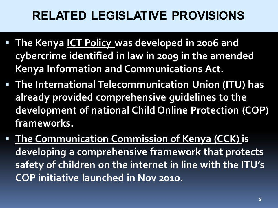 9 The Kenya ICT Policy was developed in 2006 and cybercrime identified in law in 2009 in the amended Kenya Information and Communications Act.