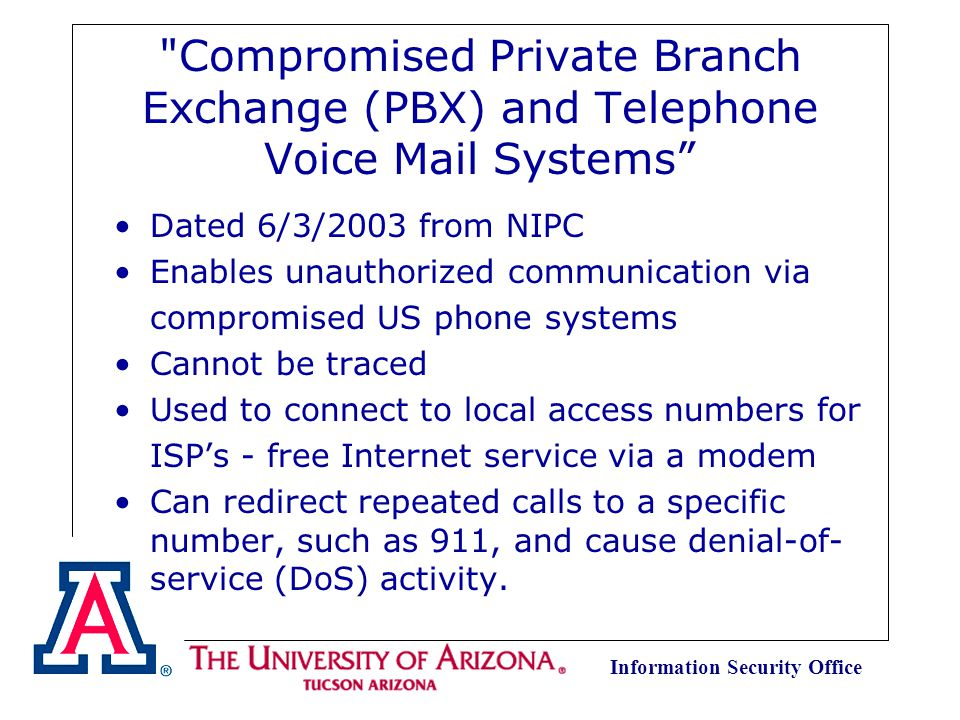 Information Security Office Telephone Fraud The 9-0-# Phone Scam Call is made to an office and cons unsuspecting worker to transfer call to outside line Caller claims to be a telecommunication service technician repairing phone lines Convinces recipient of call to help by transferring him to an outside line AND hang up Once done, the caller starts dialing calls that are charged to owner of PBX