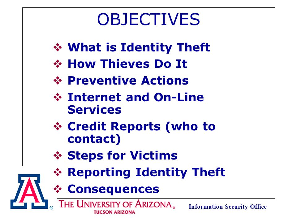 Information Security Office Identity Theft How to Protect Your Identity Every 79 seconds a thief steals someone s identity, opens accounts in the victim s name, and goes shopping