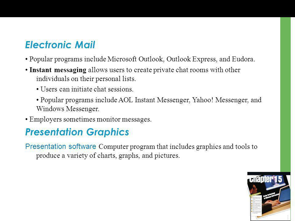 Electronic Mail Popular programs include Microsoft Outlook, Outlook Express, and Eudora.