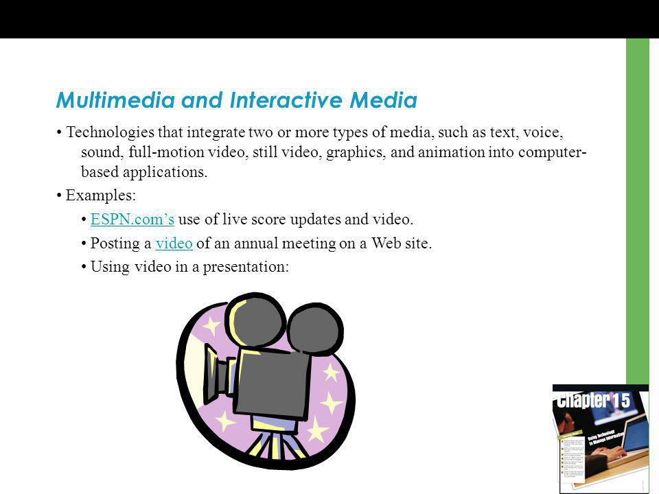 Multimedia and Interactive Media Technologies that integrate two or more types of media, such as text, voice, sound, full-motion video, still video, graphics, and animation into computer- based applications.
