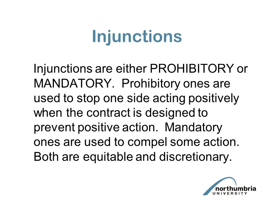 Injunctions Injunctions are either PROHIBITORY or MANDATORY.