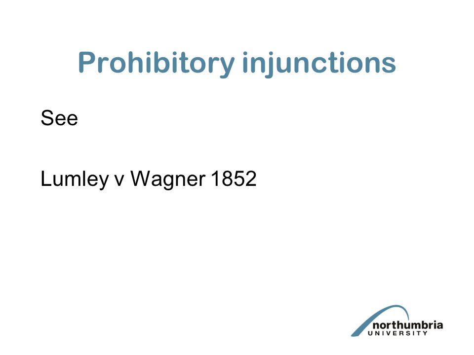 Prohibitory injunctions See Lumley v Wagner 1852