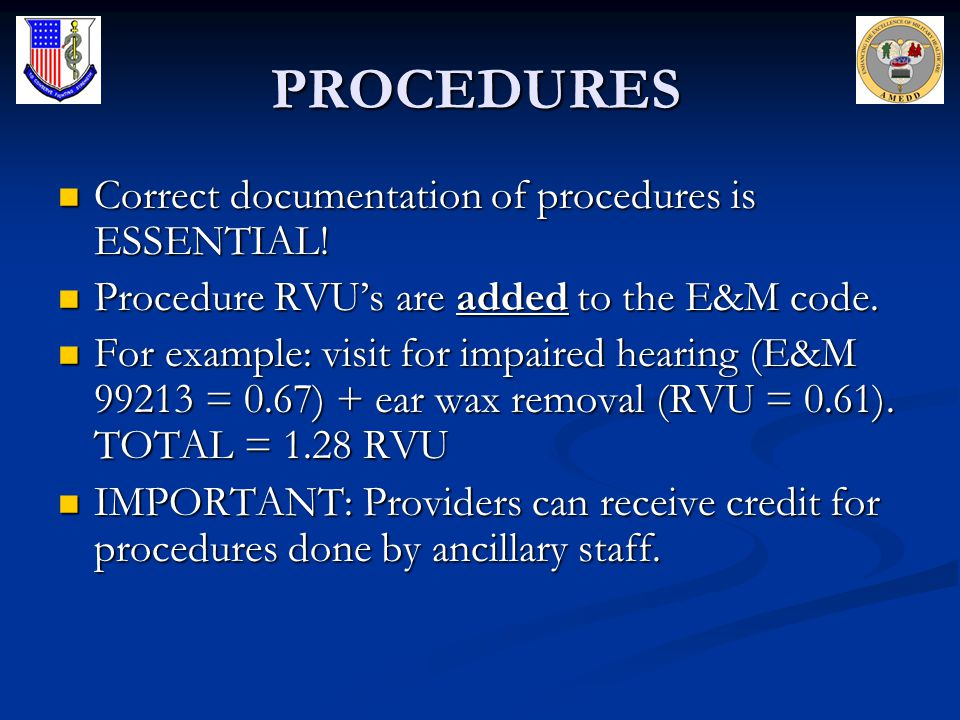 PROCEDURES Correct documentation of procedures is ESSENTIAL! Correct documentation of procedures is ESSENTIAL! Procedure RVUs are added to the E&M cod