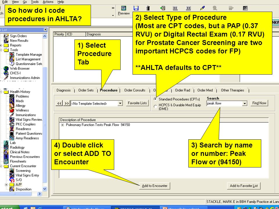 1) Select Procedure Tab 3) Search by name or number: Peak Flow or (94150) 4) Double click or select ADD TO Encounter So how do I code procedures in AH