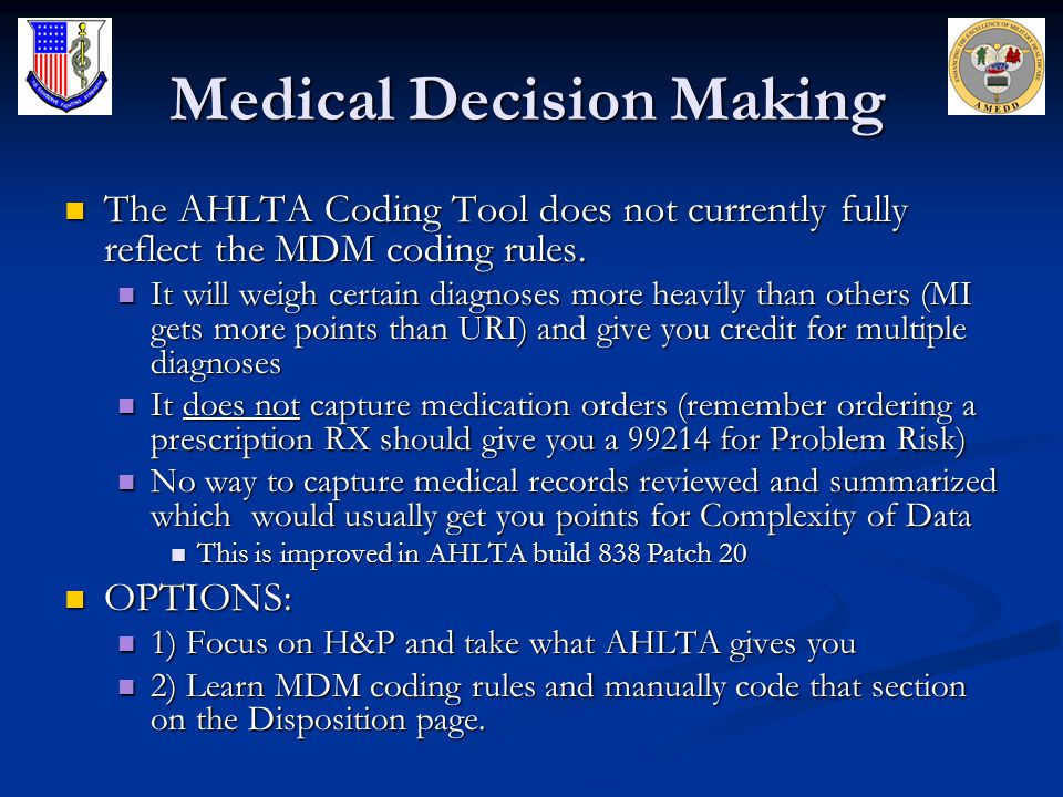 Medical Decision Making The AHLTA Coding Tool does not currently fully reflect the MDM coding rules. The AHLTA Coding Tool does not currently fully re
