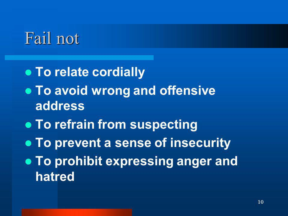 10 Fail not To relate cordially To avoid wrong and offensive address To refrain from suspecting To prevent a sense of insecurity To prohibit expressin