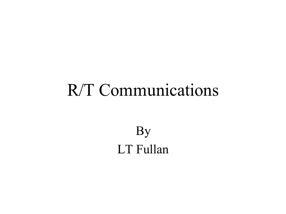 R/T Communications By LT Fullan