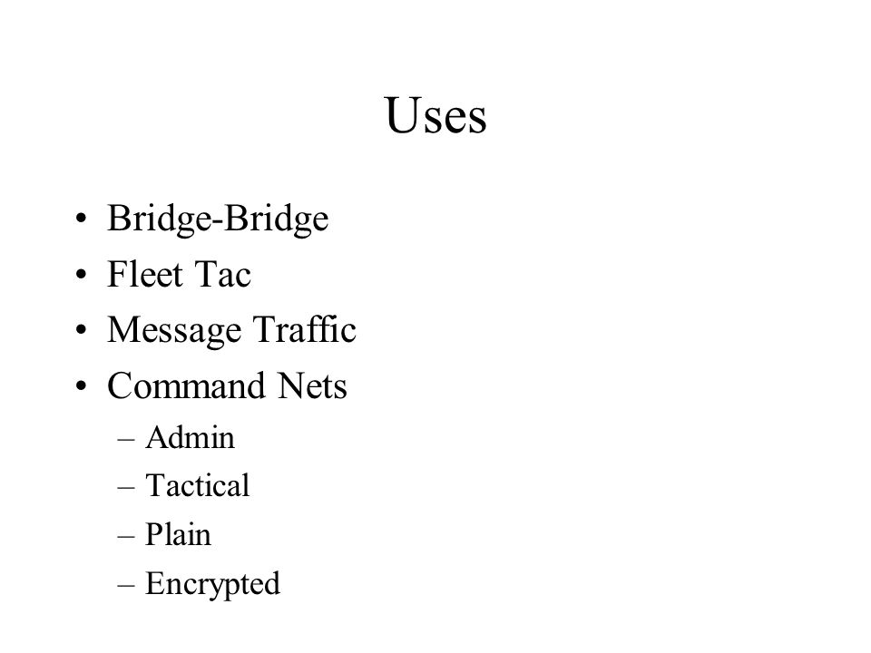 Uses Bridge-Bridge Fleet Tac Message Traffic Command Nets –Admin –Tactical –Plain –Encrypted